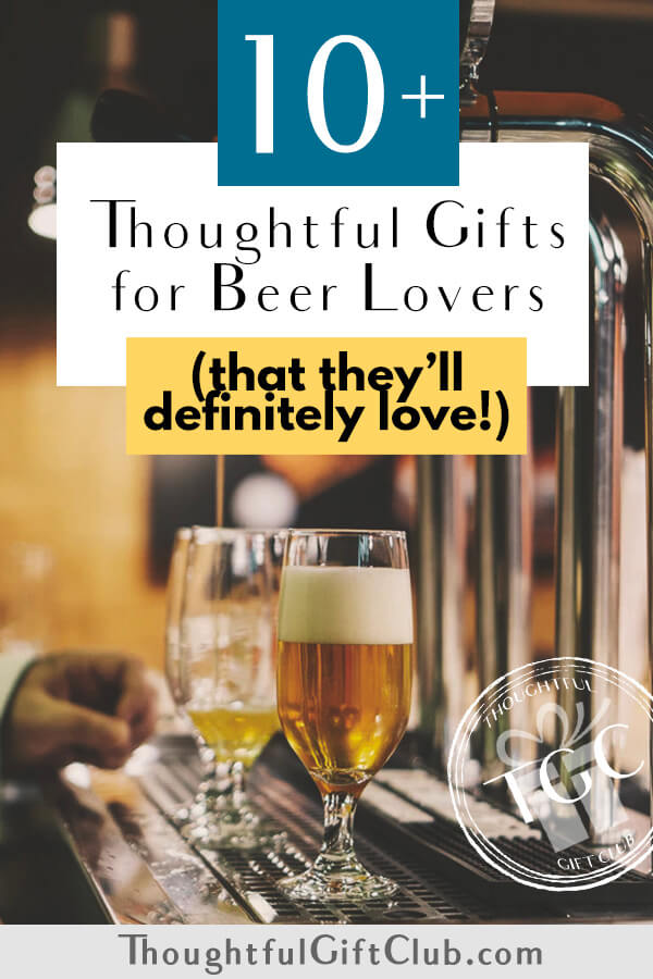 Thoughtful Gifts for Beer Lovers: The Best Beer Related Gifts (for Every Budget!)