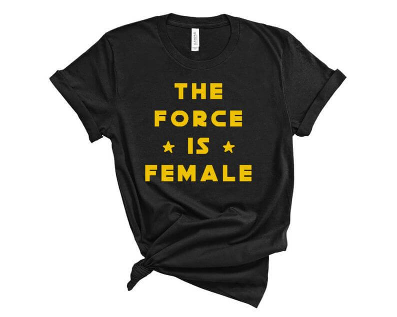 The Force is Female shirt