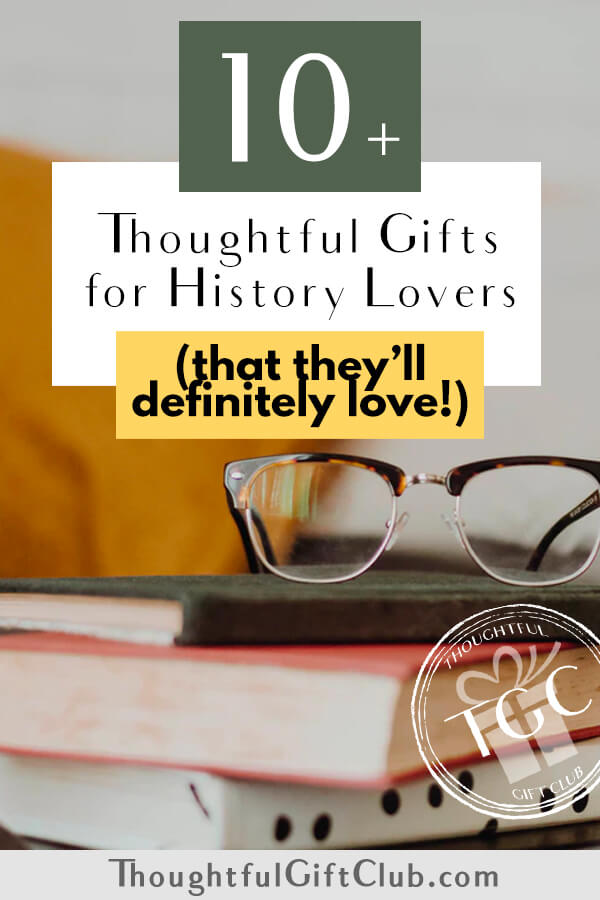 20+ Thoughtful & Foolproof Gifts for History Lovers (That Will Stand the Test of Time!)