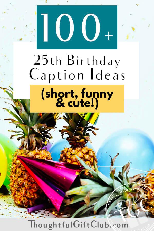 100+ 25th Birthday Captions for Instagram, TikTok & Beyond (Funny, Short & Cute!)