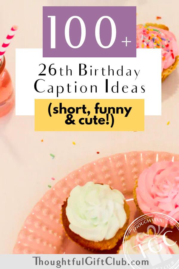 100+ 26th Birthday Captions for Instagram, TikTok & Beyond (Funny, Short & Cute!)