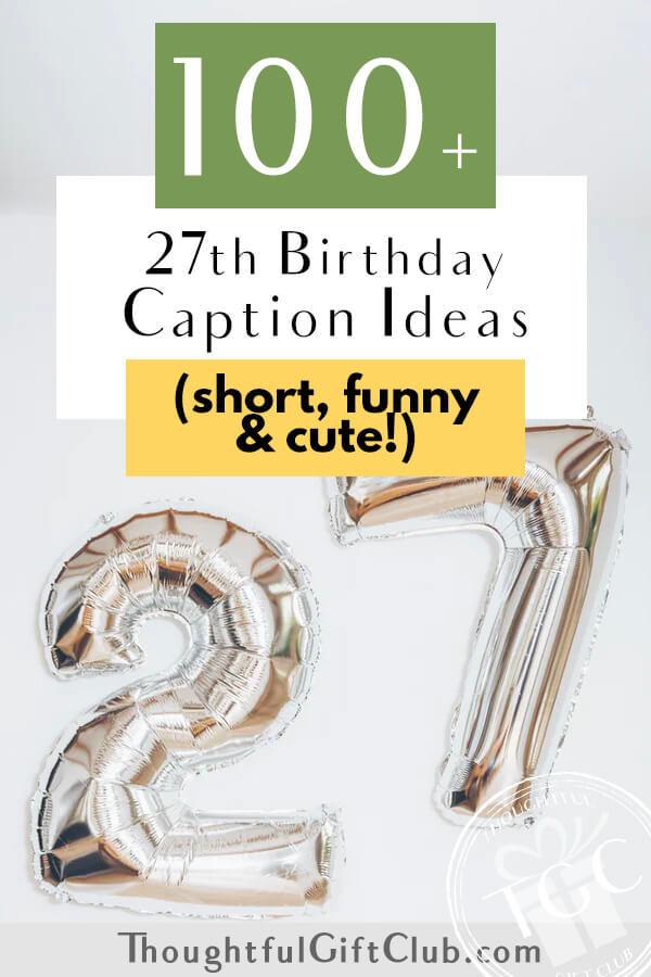 100+ 27th Birthday Captions for Instagram, TikTok & Beyond (Funny, Short & Cute!)